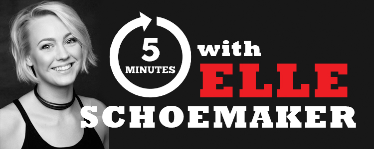5 MINUTES WITH ELLE SCHOEMAKER